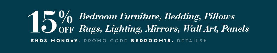 15% off regular price bedroom purchases, promo code: BEDROOM15