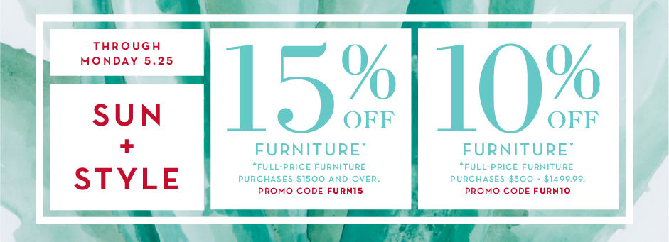 10% off full-price furniture purchases $500 - $1499.99, promo code FURN10. 15% off full-price furniture purchases $1500 and over.