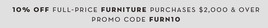 10% off full-price furniture purchases $2000 and over. Promo code FURN10