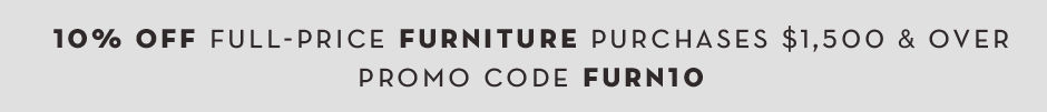 10% off full-price furniture purchases $1500 and over. Promo code FURN10