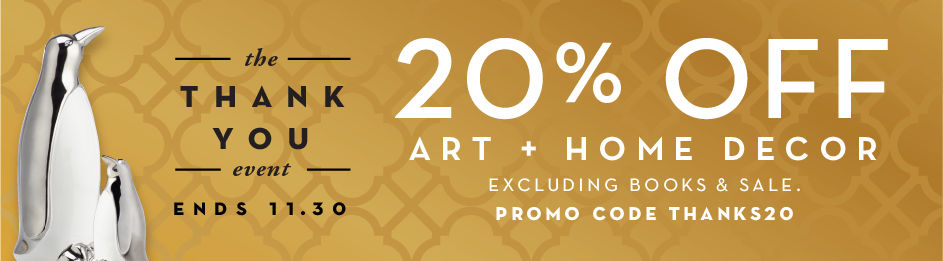 20% off art and decor through 11.30, ecluding slae and books, promo code THANKS20