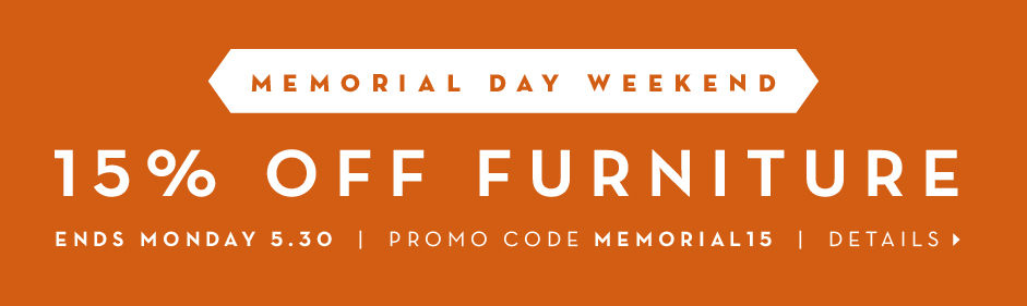 15% off Furniture. Promo code MEMORIAL15