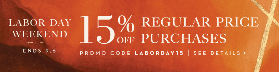 15% off regular price purchases, promo code: LABORDAY15