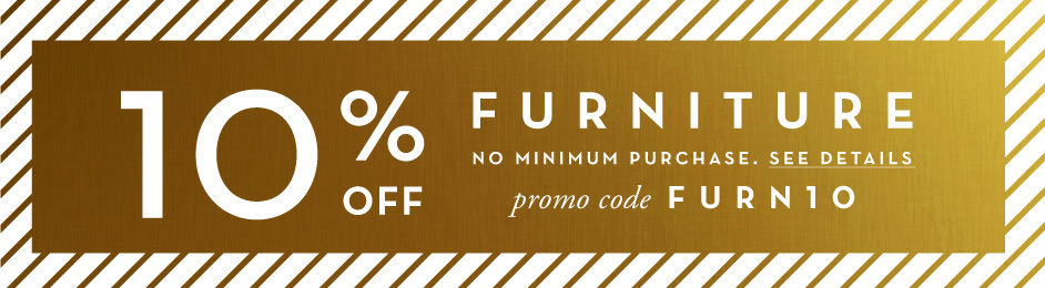 10% off full-price furniture purchases. Promo code FURN10