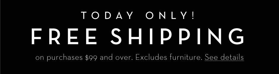 Free Shipping on purchases $99 and over. Today only. See details >
