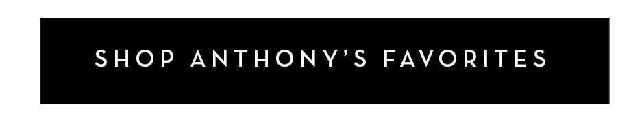 Shop Anthony's favorites