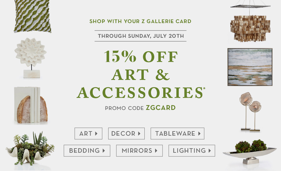 shop with your z gallerie card through sunday july 20th and receive 15% off art and accessories, promo code ZGCARD