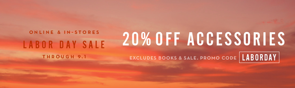 20% off accessories, excluding sale and books, promo code LABORDAY