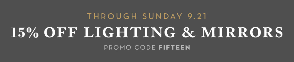 15% off Lighting & Mirrors. use promo code FIFTEEN