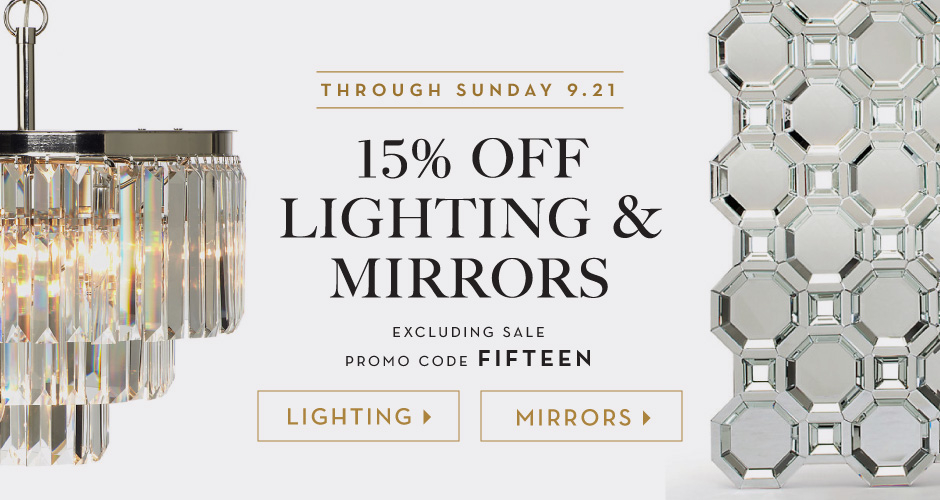 15% off Lighting & Mirrors, excluding sale. Promo code FIFTEEN