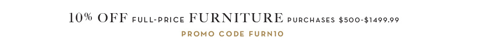 10% off full-price furniture purchases $500 - $1499.99. promo code FURN10