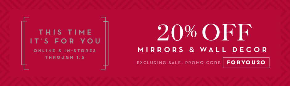 20% off mirrors and wall decor, excluding sale. Promo code FORYOU20