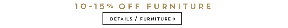10-15% off furniture - see details