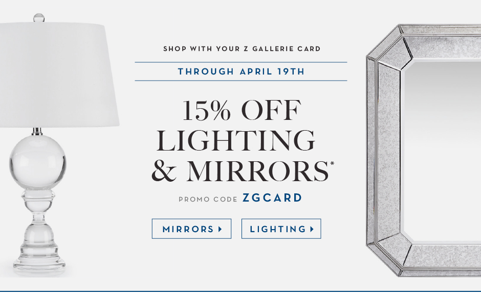 shop with your z gallerie credit card through 4.19 and receive 15% off lighting and mirrors