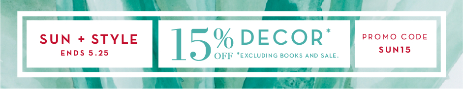 15% off decor, excluding books and sale. Promo code SUN15.