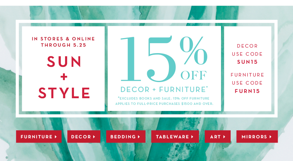 15% off Decor + Furniture. Decor Use Code SUN15, Furniture use code FURN15