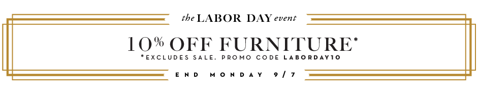 10% off full-price furniture purchases  Promo code LABORDAY10