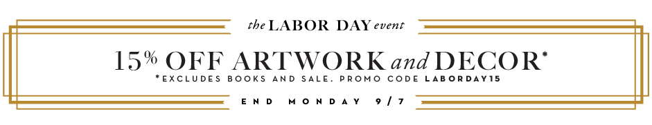 15% off home decor and artwork, excluding books and sale. promo code LABORDAY15.