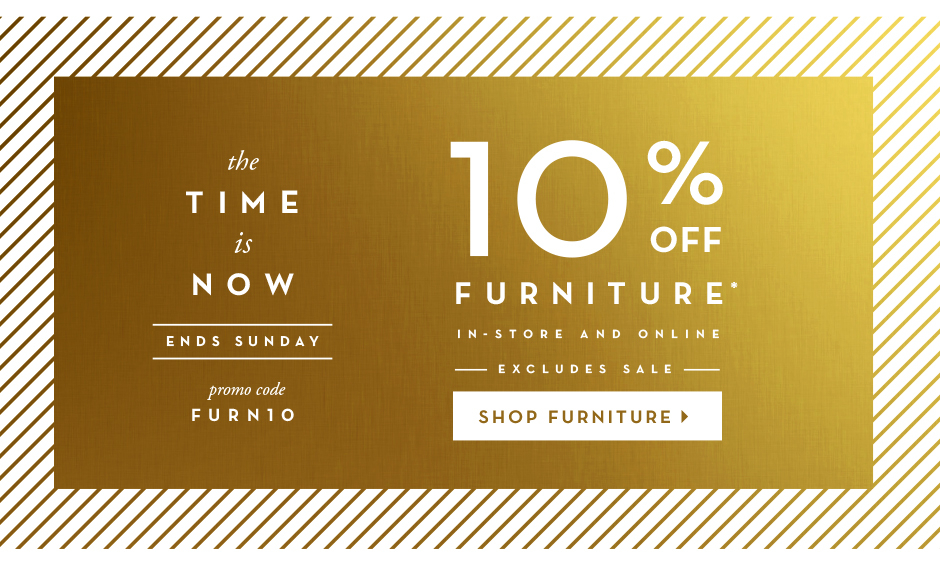 10% off furniture through sunday, promo code FURN10. shop furniture
