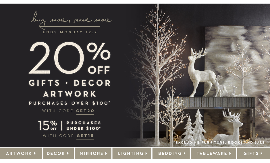 20% off gifts, decor and artowk, purchases $100 and over with code GET20. 15% off purchases under $100 with code GET15