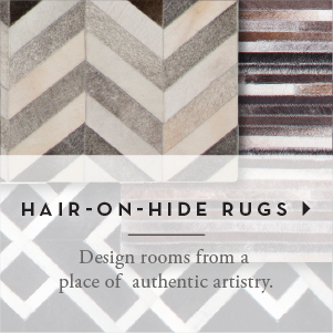 Design rooms from a place of authentic artistry. Shop Hair-on-hide Rugs >