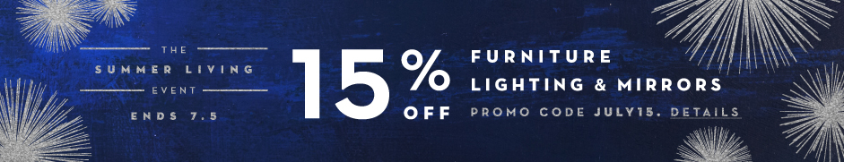 15% off Furniture, Lighting and Mirrors. Promo code JULY15