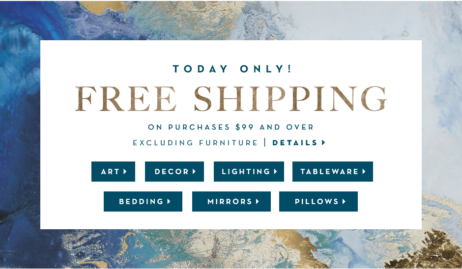 Today only - free shipping on purchases $99 and over excluding furniture
