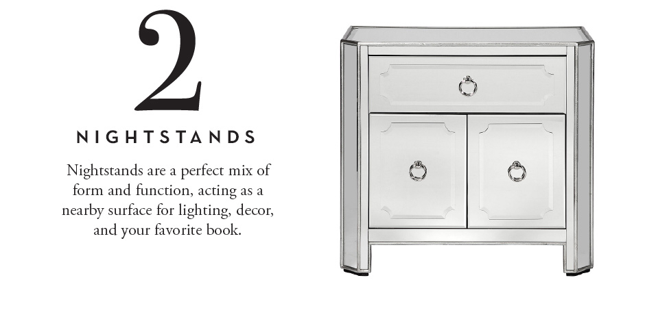2. Nightstands: Nightstands are a perfect mix of form and function, acting as a nearby surface for lighting, decor, and your favorite book.
