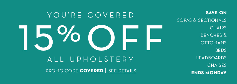 You're Covered. 15% off All Upholstery. Use Promo Code; COVERED. See Details >