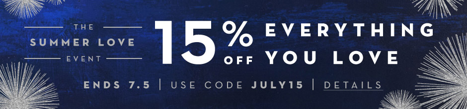 The Summer of Love Event. Take 15% Off everything you love. Ends Wednesday