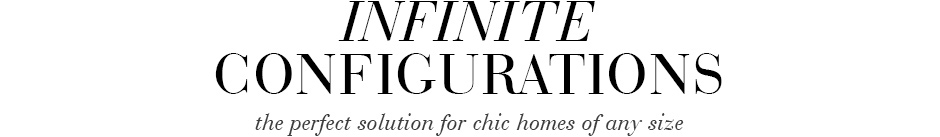 Infinite Configurations - the perfect solution for chic homes of any size