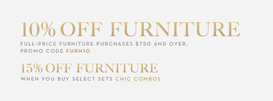 10% off full-price furniture purchases $750 and over, promo code FURN10. 15% off select furniture when you buy the set.
