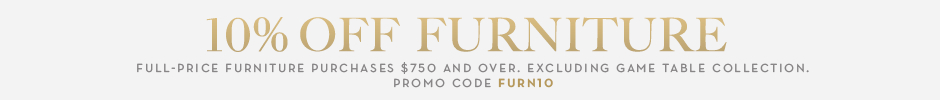10% off full-price furniture purchases $750 and over. Excludes game table collection. Promo code FURN10