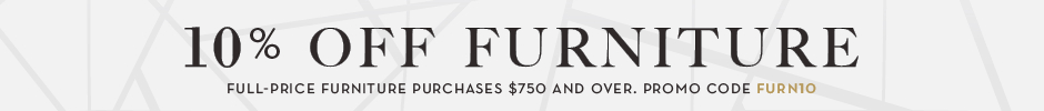 10% off full-price furniture purchases $750 and over. Promo code FURN10