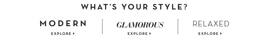 Whats Your Style? Modern? Glamorous? Relaxed?