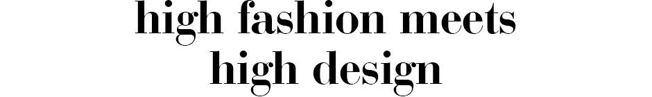 High Fashion meets High Design