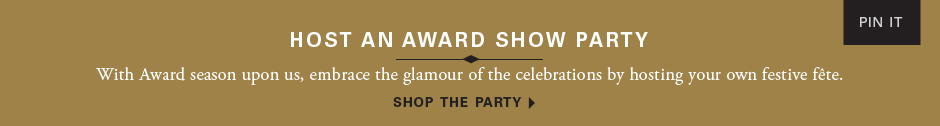 Host an award show party: With Award season upon us, embrace the glamour of thecelebrations by hosting your own festive fete. With Award season upon us, embrace the glamour of thecelebrations by hosting your own festive fete. Shop the party