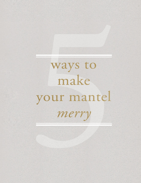 5 ways to make your mantel merry