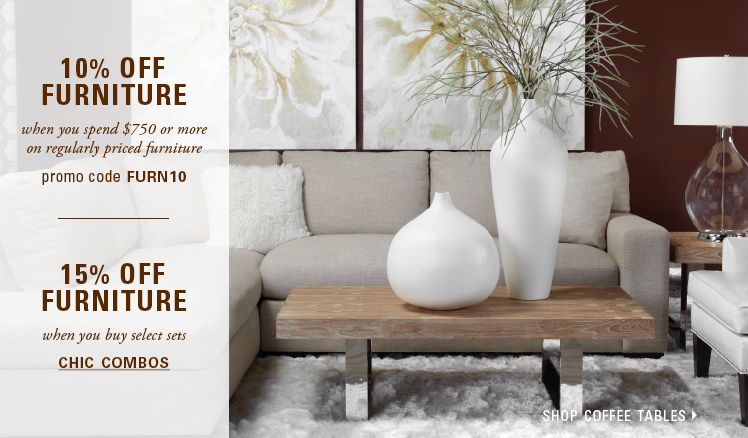 10% off full price furniture purchases $750 and over, promo coded FURN10. 15% off select furniture when you buy the set, see chic combos.