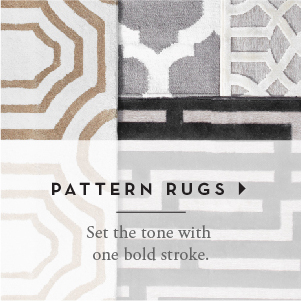 Set the tone with one bold stroke. Shop Pattern Rugs >