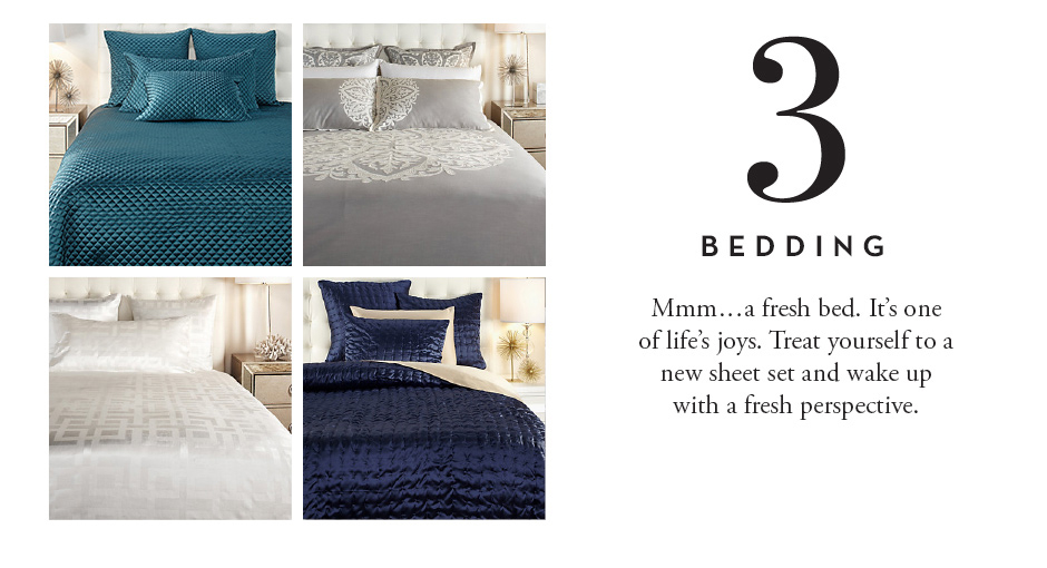 3. Bedding: mmm... a fresh bed. It's one of life's joys. Treat yoruself to a new sheet set and wake up with a fresh perspective.