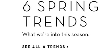 6 Spring Trends - See all 6