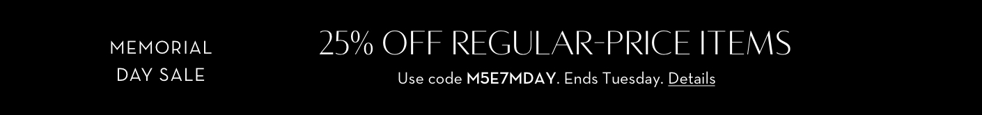 Memorial Day Sale. 25% off reg-price items. Use code M5E7MDAY.