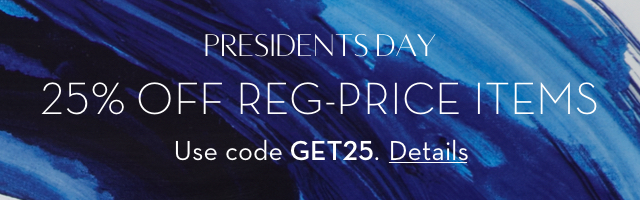 President's Day - 25% off Reg Priced Items Use Code GET25 - Shop Now