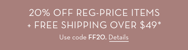 Friends and Family. 20% off reg-price items with code FF20. Plus free shipping over $49. See details
