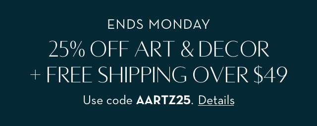 25% off Art and Decor + Free Shipping. Use code AARTZ25