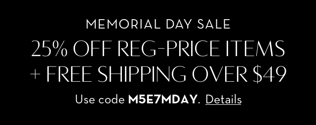 Memorial Day Sale. 25% off reg-price items. Use code M5E7MDAY. + Free shipping over $49.