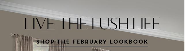 Live the Lush Life. Shop the February Lookbook