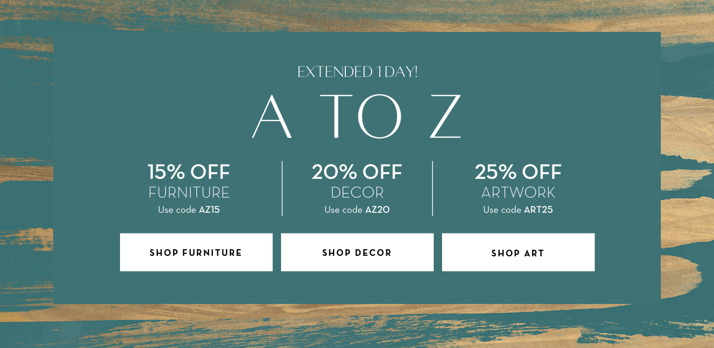 A to Z | 15% off furniture with code AZ15. 20% off decor with code AZ20. 25% off art with code ART25.