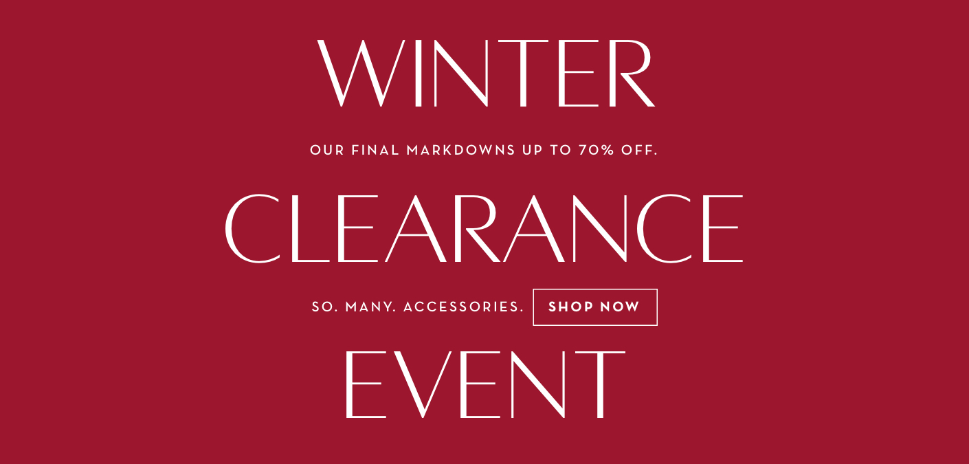 Winter Clearance Event | Our final markdowns up to 70% off. In stores and online. Shop now